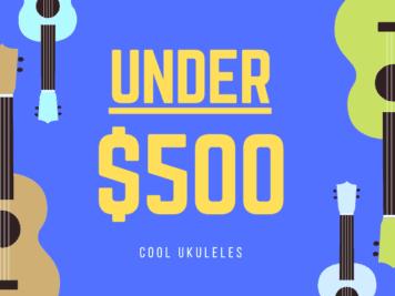 Best Ukuleles Under $500